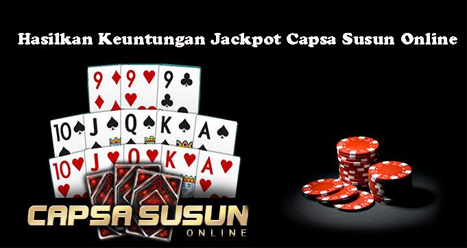 Hasilkan Keuntungan Jackpot Capsa Susun Online