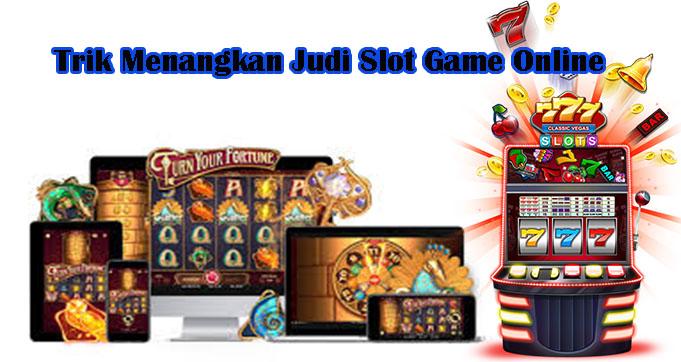 Trik Menangkan Judi Slot Game Online